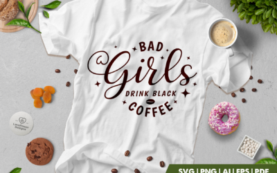 Coffee SVG | Bad Girls Drink Black Coffee SVG | Coffee Quote