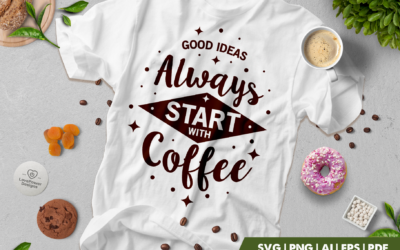 Coffee SVG | Good Ideas Always Start With Coffee SVG