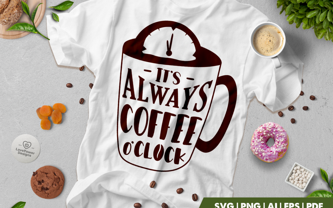 Coffee SVG | Its Always Coffee o'Clock | Coffee Quotes SVG