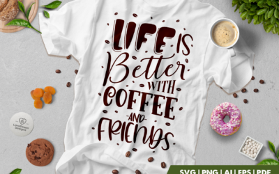 Coffee SVG | Life Is Better With Coffee And Friends SVG