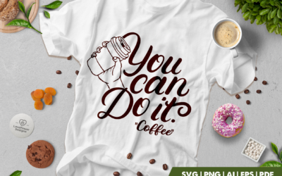 Coffee SVG | You Can Do It SVG | Coffee Quotes SVG