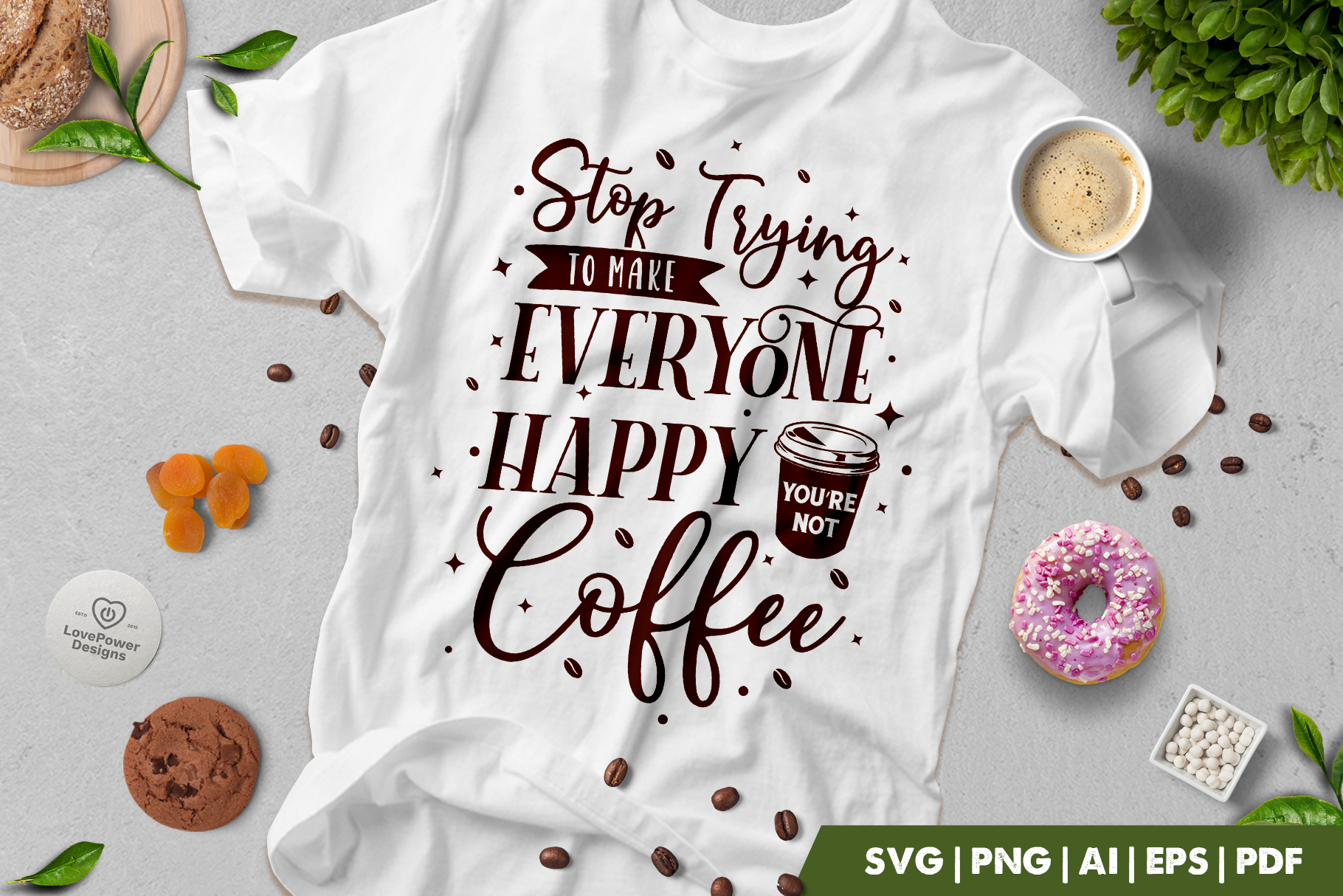 Coffee SVG | Stop Trying To Make Everyone Happy You're Not Coffee