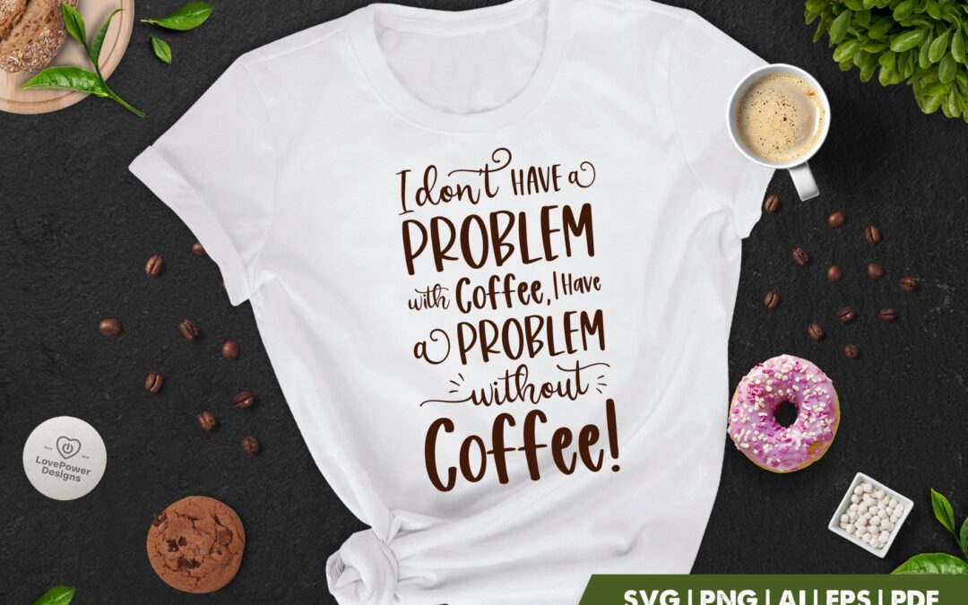 Coffee SVG | I Don't Have A Problem With Coffee Quote