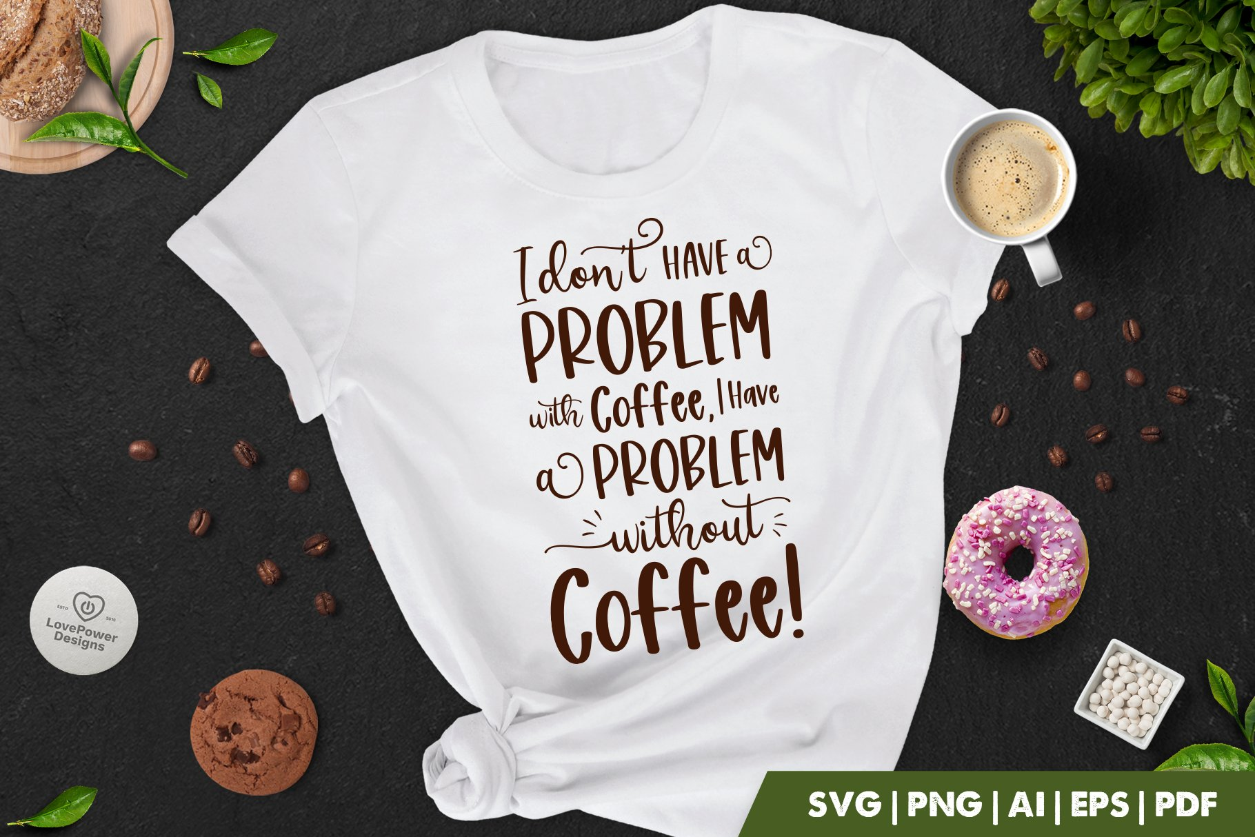 Coffee SVG | I Don't Have A Problem With Coffee I Have A Problem Without Coffee | Coffee Quote SVG