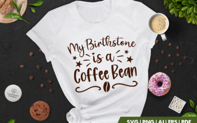 Coffee SVG | My Birthstone is a Coffee Bean | Coffee Quote