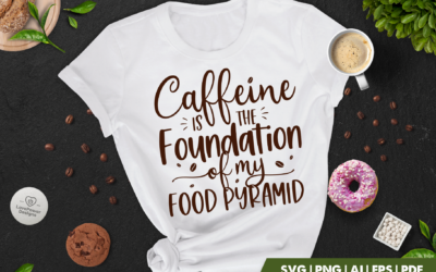 Coffee SVG | Caffeine Is The Foundation of My Food Pyramid